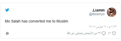 تويتر رسالة بعث بها @Itsliamyo: Mo Salah has converted me to Muslim