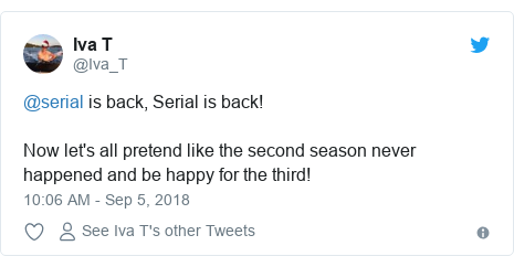 Twitter post by @Iva_T: @serial is back, Serial is back! Now let's all pretend like the second season never happened and be happy for the third!