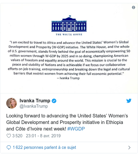 Twitter publication par @IvankaTrump: Looking forward to advancing the United States' Women's Global Development and Prosperity initiative in Ethiopia and Côte d'Ivoire next week! #WGDP
