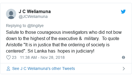"Twitter හි @JCWeliamuna කළ පළකිරීම: Salute to those courageous investigators who did not bow down to the highest of the executive &  military.  To quote Aristotle ""It is in justice that the ordering of society is centered"". Sri Lanka has  hopes in judiciary!"