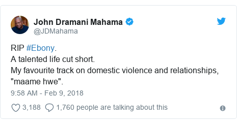 "Twitter post by @JDMahama: RIP #Ebony. A talented life cut short. My favourite track on domestic violence and relationships, ""maame hwe""."