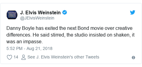 Twitter post by @JElvisWeinstein: Danny Boyle has exited the next Bond movie over creative differences. He said stirred, the studio insisted on shaken, it was an impasse.