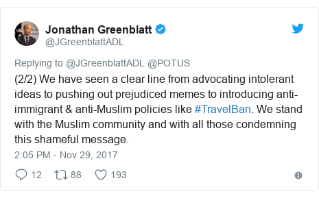 Twitter post by @JGreenblattADL: (2/2) We have seen a clear line from advocating intolerant ideas to pushing out prejudiced memes to introducing anti-immigrant & anti-Muslim policies like #TravelBan. We stand with the Muslim community and with all those condemning this shameful message.