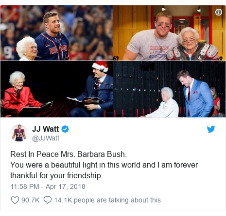 Twitter post by @JJWatt: Rest In Peace Mrs. Barbara Bush.You were a beautiful light in this world and I am forever thankful for your friendship.