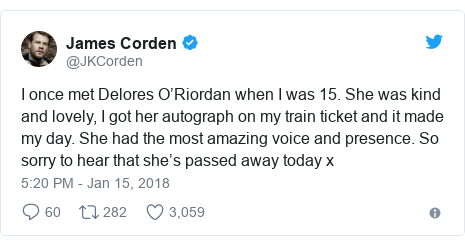 Twitter post by @JKCorden: I once met Delores O'Riordan when I was 15. She was kind and lovely, I got her autograph on my train ticket and it made my day. She had the most amazing voice and presence. So sorry to hear that she's passed away today x