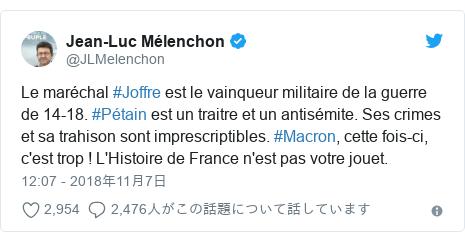 Twitter post by @JLMelenchon: Le maréchal #Joffre est le vainqueur militaire de la guerre de 14-18. #Pétain est un traitre et un antisémite. Ses crimes et sa trahison sont imprescriptibles. #Macron, cette fois-ci, c'est trop ! L'Histoire de France n'est pas votre jouet.