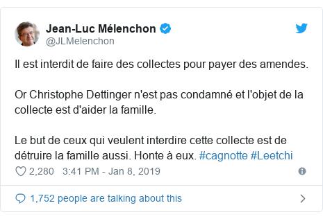 Twitter post by @JLMelenchon: Il est interdit de faire des collectes pour payer des amendes.Or Christophe Dettinger n'est pas condamné et l'objet de la collecte est d'aider la famille.Le but de ceux qui veulent interdire cette collecte est de détruire la famille aussi. Honte à eux. #cagnotte #Leetchi