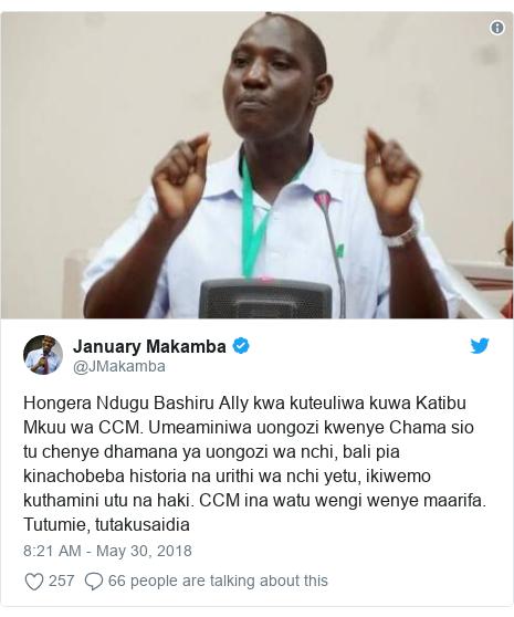 Ujumbe wa Twitter wa @JMakamba: Hongera Ndugu Bashiru Ally kwa kuteuliwa kuwa Katibu Mkuu wa CCM. Umeaminiwa uongozi kwenye Chama sio tu chenye dhamana ya uongozi wa nchi, bali pia kinachobeba historia na urithi wa nchi yetu, ikiwemo kuthamini utu na haki. CCM ina watu wengi wenye maarifa. Tutumie, tutakusaidia