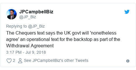 Twitter post by @JP_Biz: The Chequers text says the UK govt will 'nonetheless agree' an operational text for the backstop as part of the Withdrawal Agreement