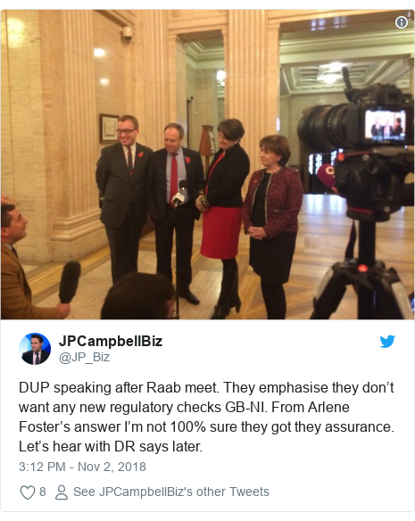 Twitter post by @JP_Biz: DUP speaking after Raab meet. They emphasise they don't want any new regulatory checks GB-NI. From Arlene Foster's answer I'm not 100% sure they got they assurance. Let's hear with DR says later.