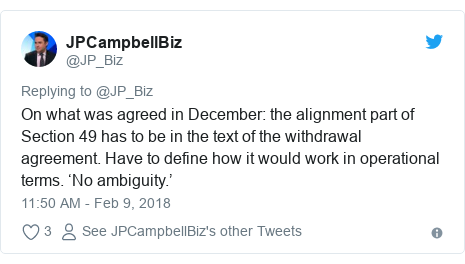 Twitter post by @JP_Biz: On what was agreed in December  the alignment part of Section 49 has to be in the text of the withdrawal agreement. Have to define how it would work in operational terms. 'No ambiguity.'