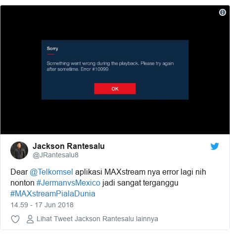Twitter pesan oleh @JRantesalu8: Dear @Telkomsel aplikasi MAXstream nya error lagi nih nonton #JermanvsMexico jadi sangat terganggu #MAXstreamPialaDunia