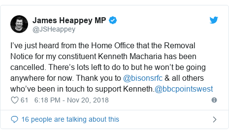 Twitter post by @JSHeappey: I've just heard from the Home Office that the Removal Notice for my constituent Kenneth Macharia has been cancelled. There's lots left to do to but he won't be going anywhere for now. Thank you to @bisonsrfc & all others who've been in touch to support Kenneth.@bbcpointswest