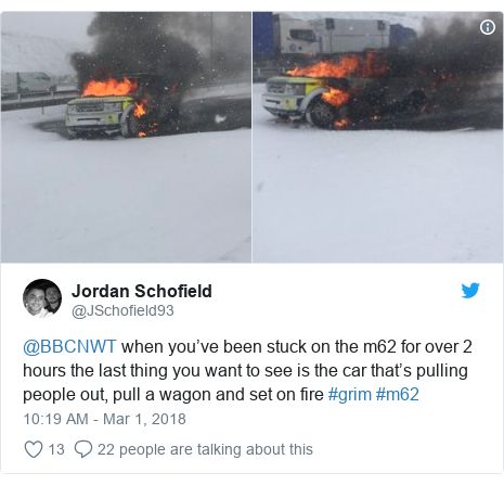 Twitter post by @JSchofield93: @BBCNWT when you've been stuck on the m62 for over 2 hours the last thing you want to see is the car that's pulling people out, pull a wagon and set on fire #grim #m62