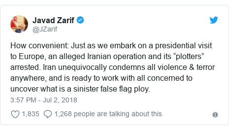 """Twitter post by @JZarif: How convenient  Just as we embark on a presidential visit to Europe, an alleged Iranian operation and its """"plotters"""" arrested. Iran unequivocally condemns all violence & terror anywhere, and is ready to work with all concerned to uncover what is a sinister false flag ploy."""