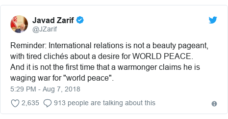 """Twitter post by @JZarif: Reminder  International relations is not a beauty pageant, with tired clichés about a desire for WORLD PEACE. And it is not the first time that a warmonger claims he is waging war for """"world peace""""."""