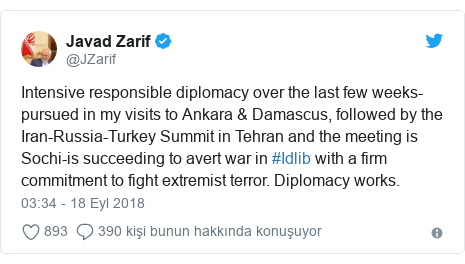 @JZarif tarafından yapılan Twitter paylaşımı: Intensive responsible diplomacy over the last few weeks-pursued in my visits to Ankara & Damascus, followed by the Iran-Russia-Turkey Summit in Tehran and the meeting is Sochi-is succeeding to avert war in #Idlib with a firm commitment to fight extremist terror. Diplomacy works.