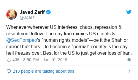 """Twitter post by @JZarif: Whenever/wherever US interferes, chaos, repression & resentment follow. The day Iran mimics US clients & @SecPompeo's """"human rights models""""—be it the Shah or current butchers—to become a """"normal"""" country is the day hell freezes over. Best for the US to just get over loss of Iran."""