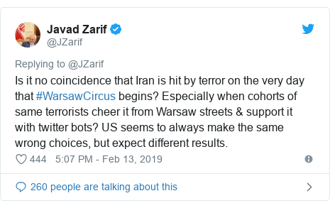 Twitter post by @JZarif: Is it no coincidence that Iran is hit by terror on the very day that #WarsawCircus begins? Especially when cohorts of same terrorists cheer it from Warsaw streets & support it with twitter bots? US seems to always make the same wrong choices, but expect different results.