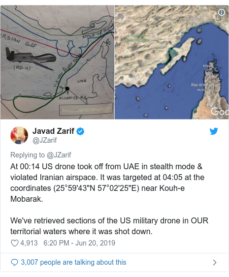 "Twitter post by @JZarif: At 00 14 US drone took off from UAE in stealth mode & violated Iranian airspace. It was targeted at 04 05 at the coordinates (25°59'43""N 57°02'25""E) near Kouh-e Mobarak.We've retrieved sections of the US military drone in OUR territorial waters where it was shot down."