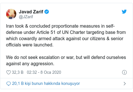 @JZarif tarafından yapılan Twitter paylaşımı: Iran took & concluded proportionate measures in self-defense under Article 51 of UN Charter targeting base from which cowardly armed attack against our citizens & senior officials were launched.We do not seek escalation or war, but will defend ourselves against any aggression.