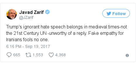 Twitter post by @JZarif: Trump's ignorant hate speech belongs in medieval times-not the 21st Century UN -unworthy of a reply. Fake empathy for Iranians fools no one.