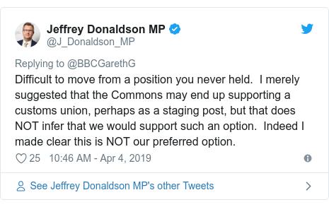 Twitter post by @J_Donaldson_MP: Difficult to move from a position you never held.  I merely suggested that the Commons may end up supporting a customs union, perhaps as a staging post, but that does NOT infer that we would support such an option.  Indeed I made clear this is NOT our preferred option.