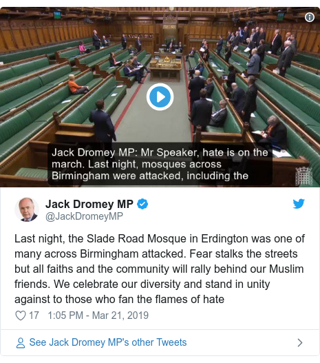 Twitter post by @JackDromeyMP: Last night, the Slade Road Mosque in Erdington was one of many across Birmingham attacked. Fear stalks the streets but all faiths and the community will rally behind our Muslim friends. We celebrate our diversity and stand in unity against to those who fan the flames of hate