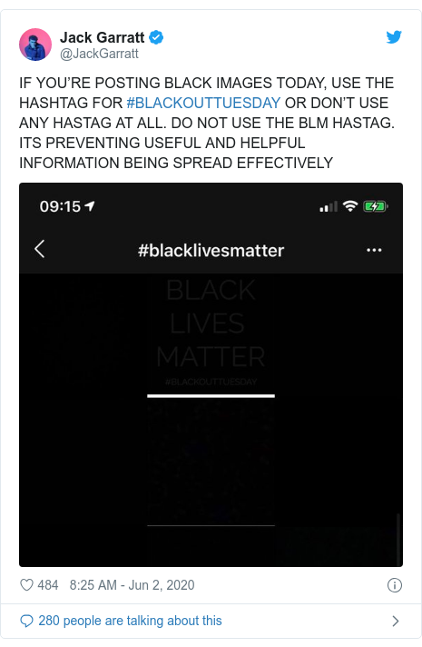 Twitter post by @JackGarratt: IF YOU'RE POSTING BLACK IMAGES TODAY, USE THE HASHTAG FOR #BLACKOUTTUESDAY OR DON'T USE ANY HASTAG AT ALL. DO NOT USE THE BLM HASTAG. ITS PREVENTING USEFUL AND HELPFUL INFORMATION BEING SPREAD EFFECTIVELY