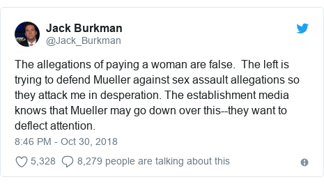 Twitter post by @Jack_Burkman: The allegations of paying a woman are false.  The left is trying to defend Mueller against sex assault allegations so they attack me in desperation. The establishment media knows that Mueller may go down over this--they want to deflect attention.