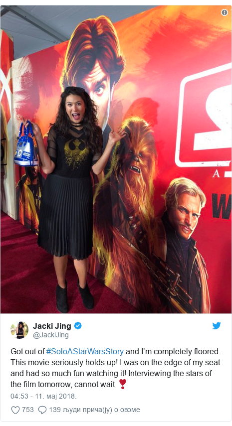 Twitter post by @JackiJing: Got out of #SoloAStarWarsStory and I'm completely floored. This movie seriously holds up! I was on the edge of my seat and had so much fun watching it! Interviewing the stars of the film tomorrow, cannot wait ❣️