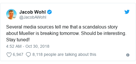 Twitter post by @JacobAWohl: Several media sources tell me that a scandalous story about Mueller is breaking tomorrow. Should be interesting. Stay tuned!