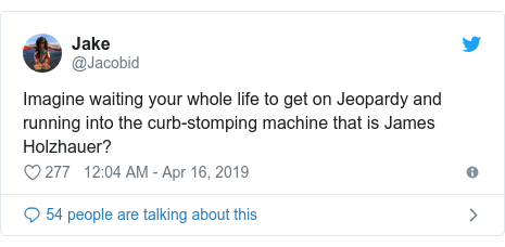 Twitter post by @Jacobid: Imagine waiting your whole life to get on Jeopardy and running into the curb-stomping machine that is James Holzhauer?