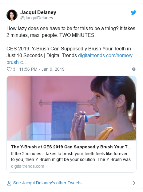 Twitter post by @JacquiDelaney: How lazy does one have to be for this to be a thing? It takes 2 minutes, max, people. TWO MINUTES.CES 2019  Y-Brush Can Supposedly Brush Your Teeth in Just 10 Seconds | Digital Trends