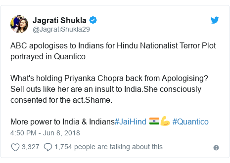 Twitter post by @JagratiShukla29: ABC apologises to Indians for Hindu Nationalist Terror Plot portrayed in Quantico.What's holding Priyanka Chopra back from Apologising?Sell outs like her are an insult to India.She consciously consented for the act.Shame.More power to India & Indians#JaiHind 🇮🇳💪 #Quantico
