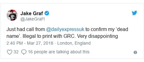 Twitter post by @JakeGraf1: Just had call from @dailyexpressuk to confirm my 'dead name'. Illegal to print with GRC. Very disappointing