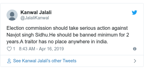 Twitter post by @JalaliKanwal: Election commission should take serious action against Navjot singh Sidhu.He should be banned minimum for 2 years.A traitor has no place anywhere in india.