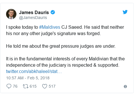 Twitter හි @JamesDauris කළ පළකිරීම: I spoke today to #Maldives CJ Saeed. He said that neither his nor any other judge's signature was forged.He told me about the great pressure judges are under.It is in the fundamental interests of every Maldivian that the independence of the judiciary is respected & supported.