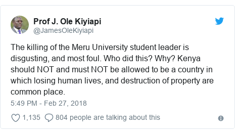 Ujumbe wa Twitter wa @JamesOleKiyiapi: The killing of the Meru University student leader is disgusting, and most foul. Who did this? Why? Kenya should NOT and must NOT be allowed to be a country in which losing human lives, and destruction of property are common place.