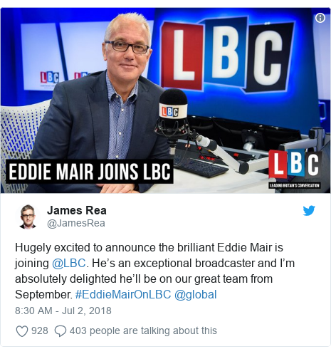 Twitter post by @JamesRea: Hugely excited to announce the brilliant Eddie Mair is joining @LBC. He's an exceptional broadcaster and I'm absolutely delighted he'll be on our great team from September. #EddieMairOnLBC @global