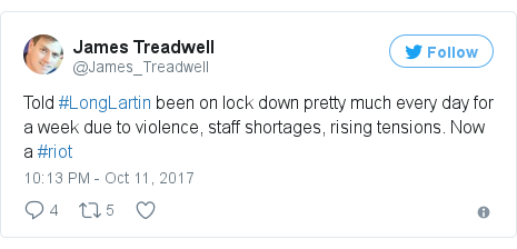 Twitter post by @James_Treadwell: Told #LongLartin been on lock down pretty much every day for a week due to violence, staff shortages, rising tensions. Now a #riot