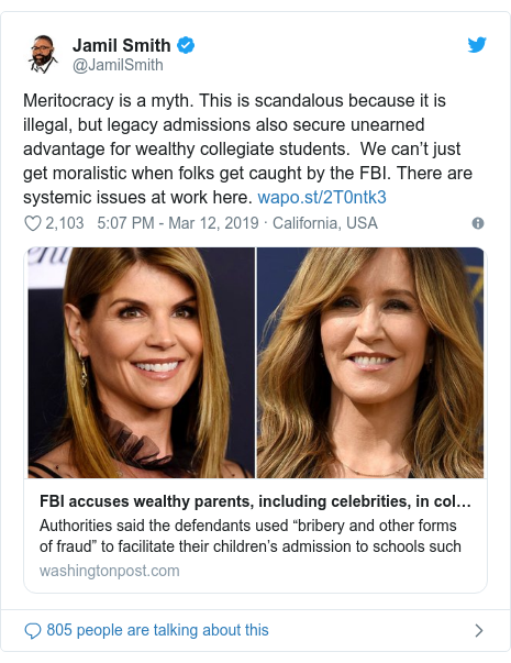 Twitter post by @JamilSmith: Meritocracy is a myth. This is scandalous because it is illegal, but legacy admissions also secure unearned advantage for wealthy collegiate students.  We can't just get moralistic when folks get caught by the FBI. There are systemic issues at work here.