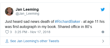 Twitter post by @Jan_Leeming: Just heard sad news death of #RichardBaker - at age 11 his was first autograph in my book. Shared office in 80's