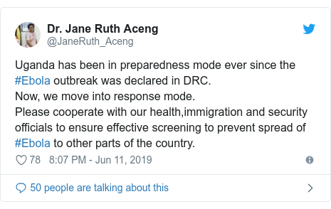 Ujumbe wa Twitter wa @JaneRuth_Aceng: Uganda has been in preparedness mode ever since the #Ebola outbreak was declared in DRC. Now, we move into response mode.Please cooperate with our health,immigration and security officials to ensure effective screening to prevent spread of #Ebola to other parts of the country.