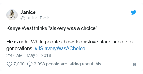 """Twitter post by @Janice_Resist: Kanye West thinks """"slavery was a choice"""".  He is right. White people chose to enslave black people for generations..#IfSlaveryWasAChoice"""