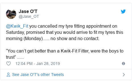 "Twitter post by @Jase_OT: @Kwik_Fit you cancelled my tyre fitting appointment on Saturday, promised that you would arrive to fit my tyres this morning (Monday)...... no show and no contact.""You can't get better than a Kwik-Fit Fitter, were the boys to trust"" ......"