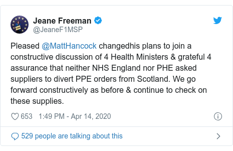 Twitter post by @JeaneF1MSP: Pleased @MattHancock changedhis plans to join a constructive discussion of 4 Health Ministers & grateful 4 assurance that neither NHS England nor PHE asked suppliers to divert PPE orders from Scotland. We go forward constructively as before & continue to check on these supplies.