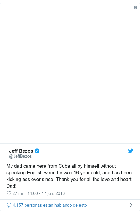 Publicación de Twitter por @JeffBezos: My dad came here from Cuba all by himself without speaking English when he was 16 years old, and has been kicking ass ever since. Thank you for all the love and heart, Dad!