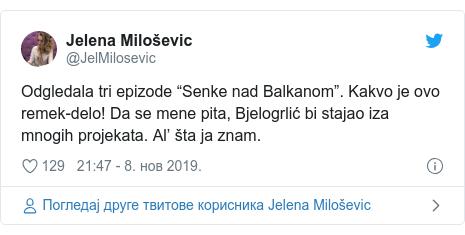 """Twitter post by @JelMilosevic: Odgledala tri epizode """"Senke nad Balkanom"""". Kakvo je ovo remek-delo! Da se mene pita, Bjelogrlić bi stajao iza mnogih projekata. Al' šta ja znam."""