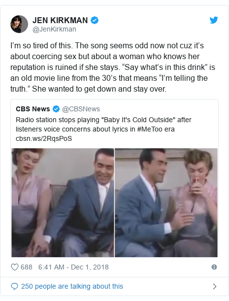 "Twitter post by @JenKirkman: I'm so tired of this. The song seems odd now not cuz it's about coercing sex but about a woman who knows her reputation is ruined if she stays. ""Say what's in this drink"" is an old movie line from the 30's that means ""I'm telling the truth."" She wanted to get down and stay over."